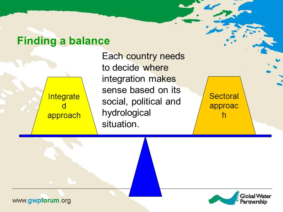 Finding a balance Each country needs to decide where integration makes sense based on its social, political and hydrological situation.
