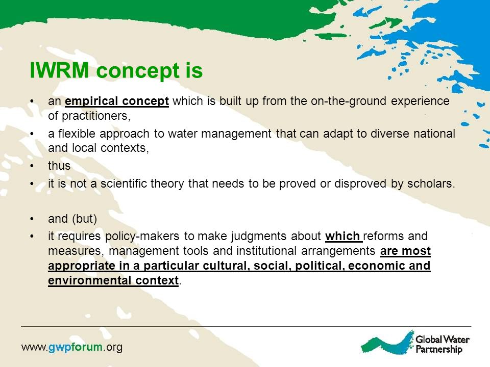 IWRM concept is an empirical concept which is built up from the on-the-ground experience of practitioners,