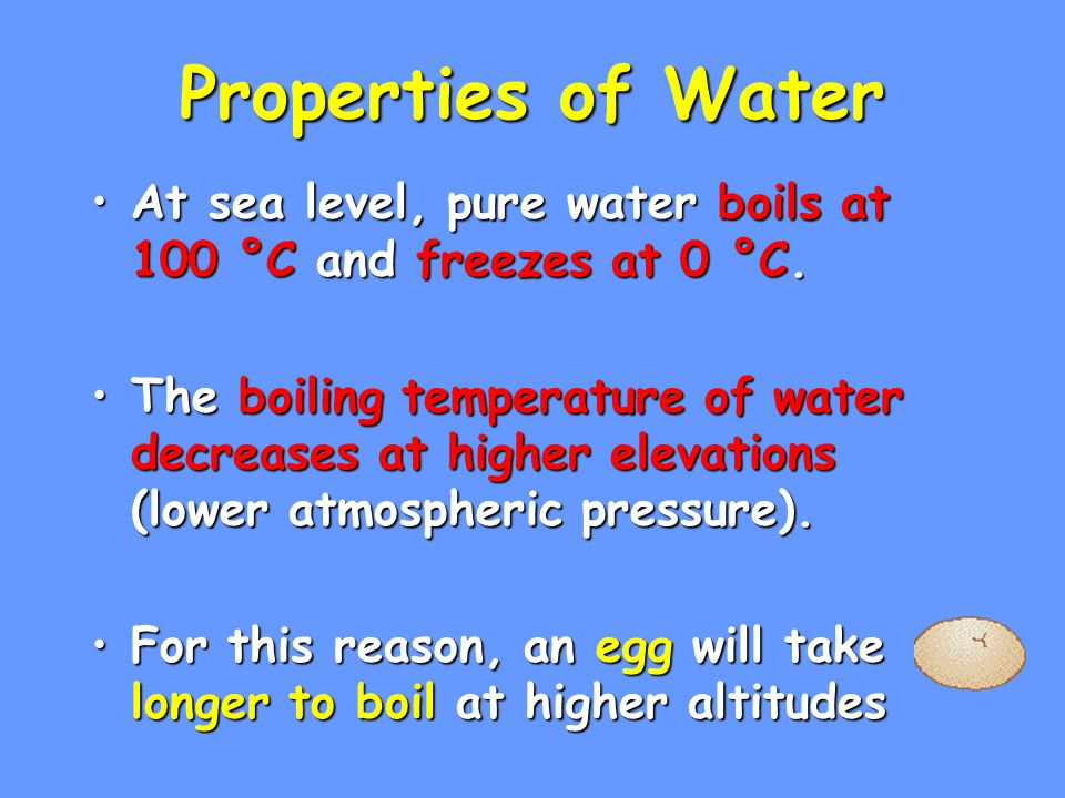 Properties of Water At sea level, pure water boils at 100 °C and freezes at 0 °C.