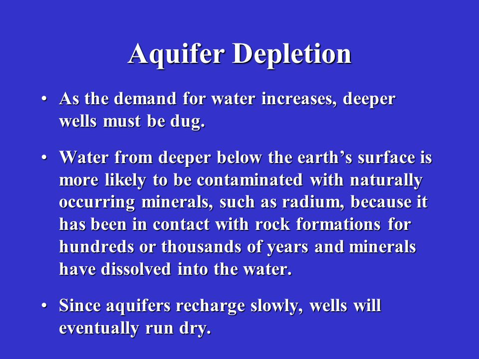 Aquifer Depletion As the demand for water increases, deeper wells must be dug.