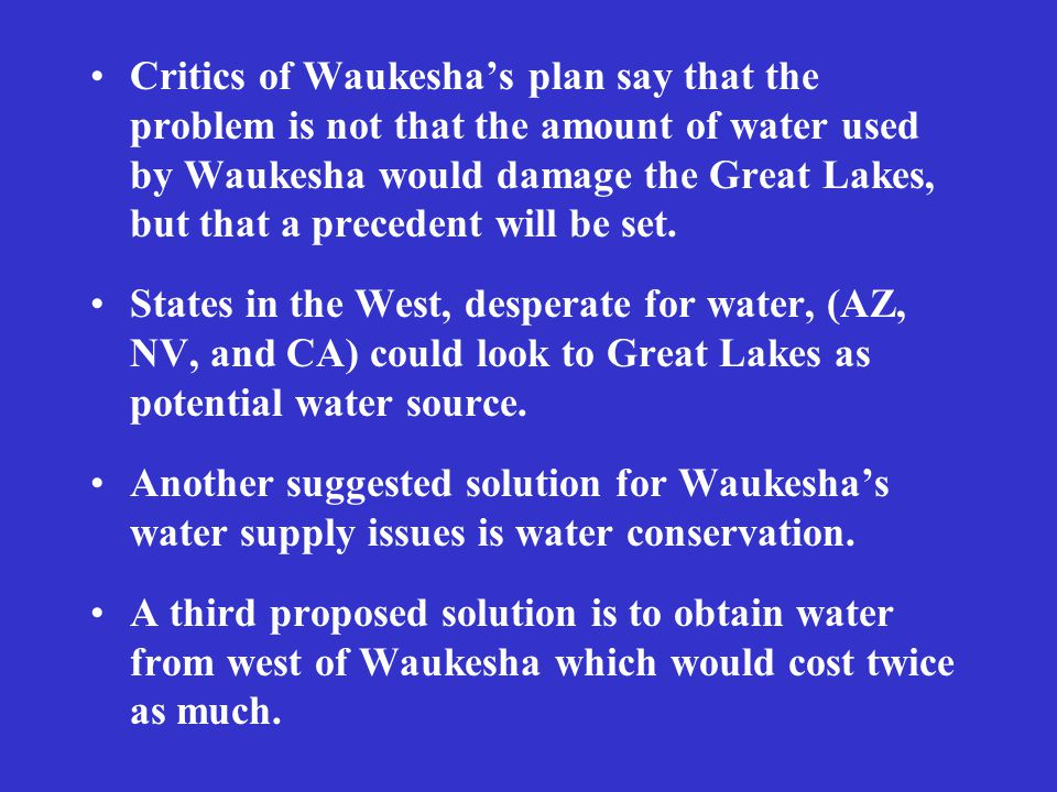 Critics of Waukesha's plan say that the problem is not that the amount of water used by Waukesha would damage the Great Lakes, but that a precedent will be set.