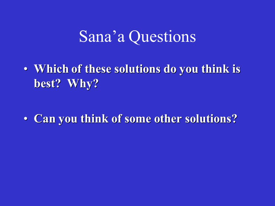 Sana'a Questions Which of these solutions do you think is best Why