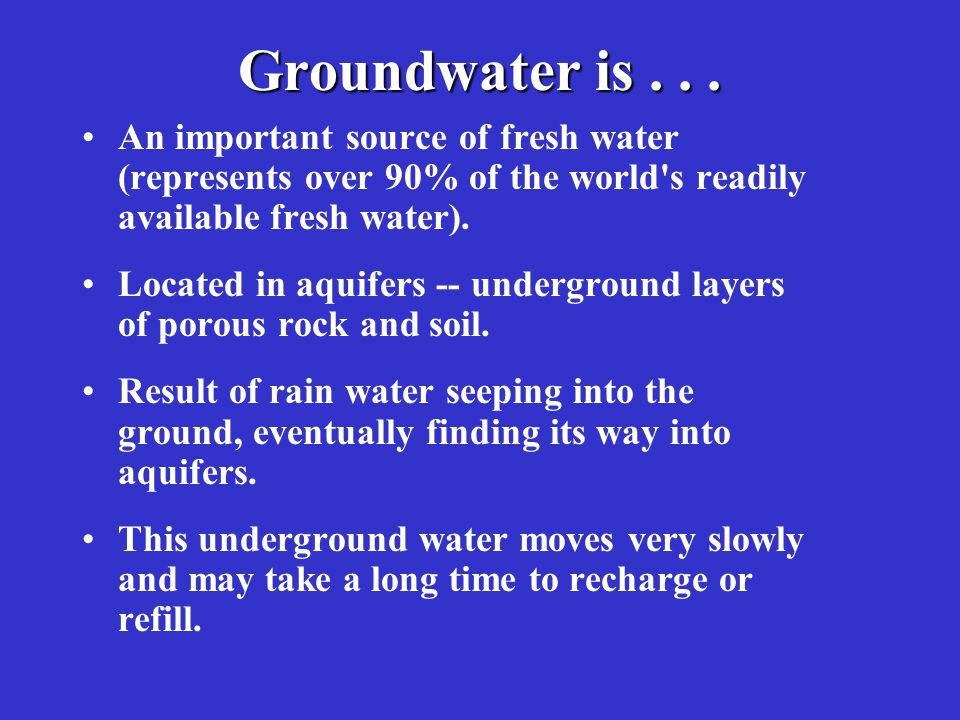 Groundwater is . . . An important source of fresh water (represents over 90% of the world s readily available fresh water).