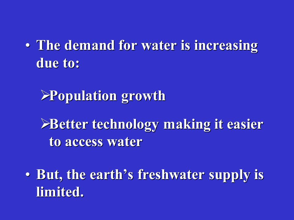 The demand for water is increasing due to: