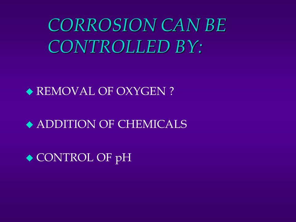CORROSION CAN BE CONTROLLED BY: