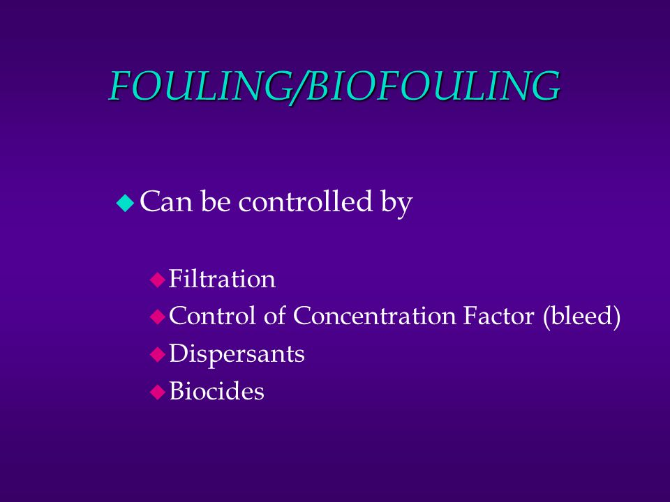 FOULING/BIOFOULING Can be controlled by Filtration