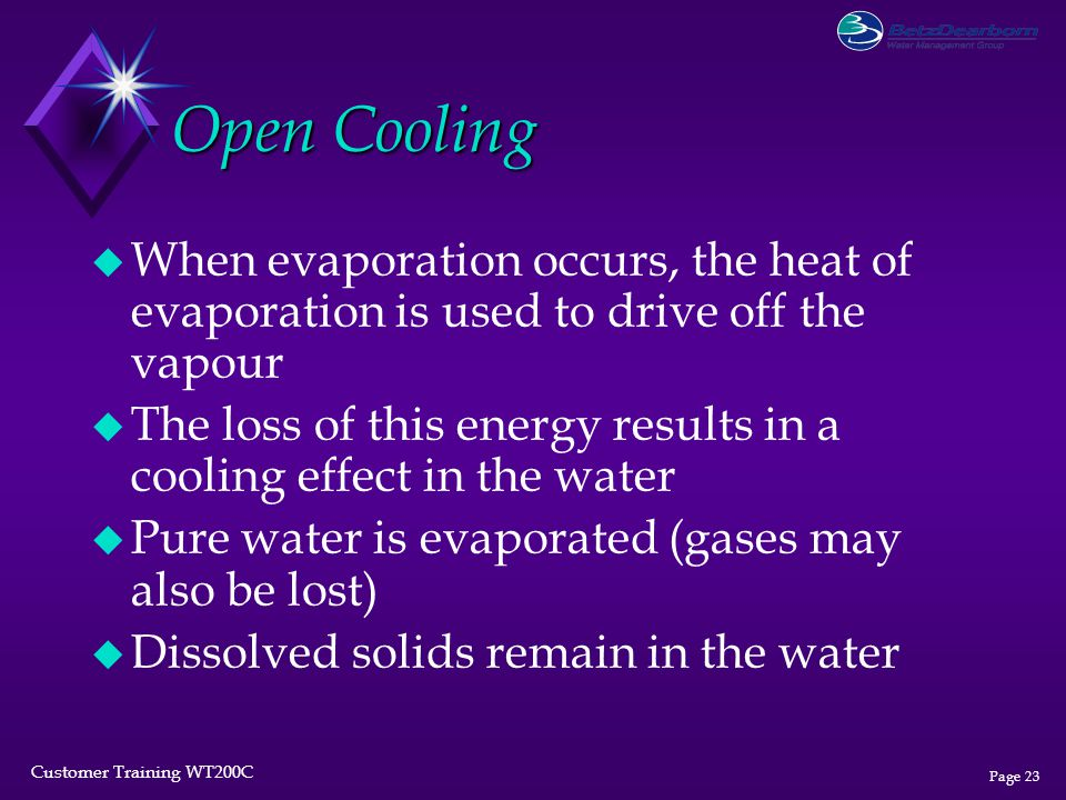 Open Cooling When evaporation occurs, the heat of evaporation is used to drive off the vapour.