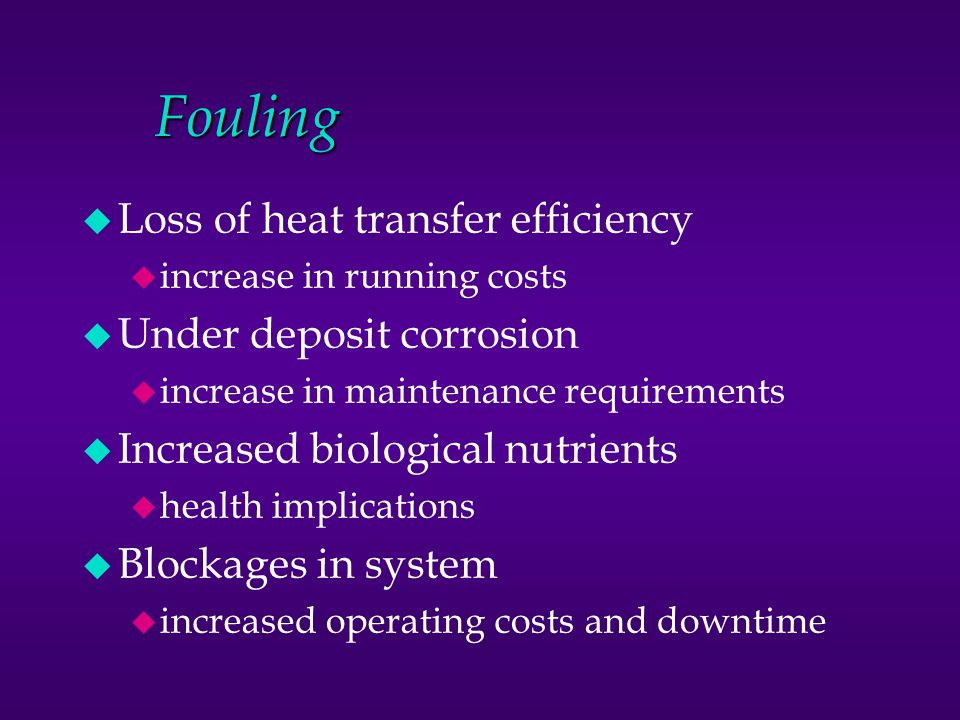 Fouling Loss of heat transfer efficiency Under deposit corrosion