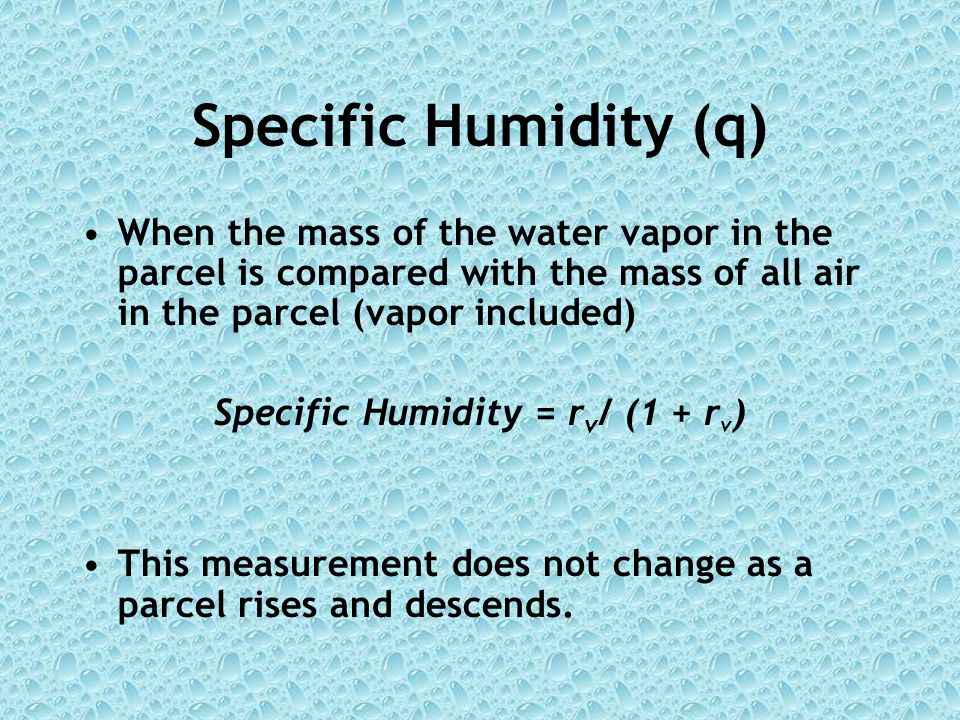 Specific Humidity = rv/ (1 + rv)