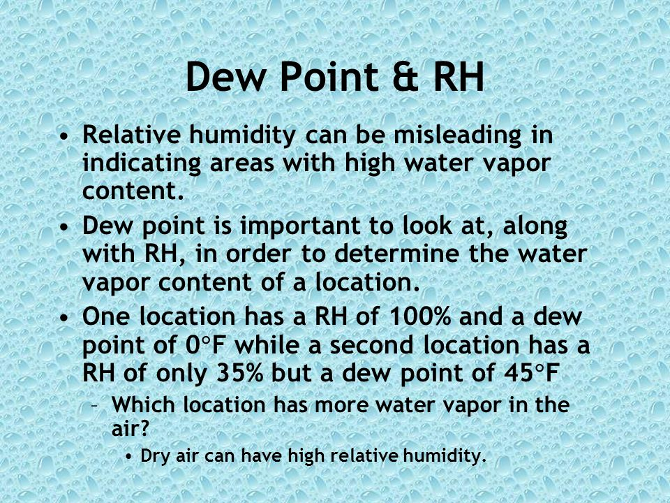 Dew Point & RH Relative humidity can be misleading in indicating areas with high water vapor content.