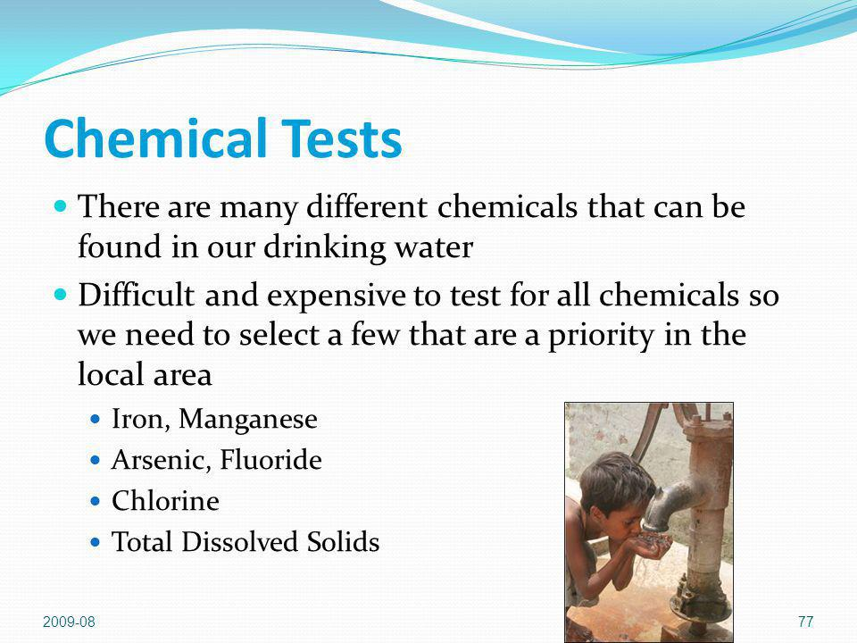 Chemical Tests There are many different chemicals that can be found in our drinking water.
