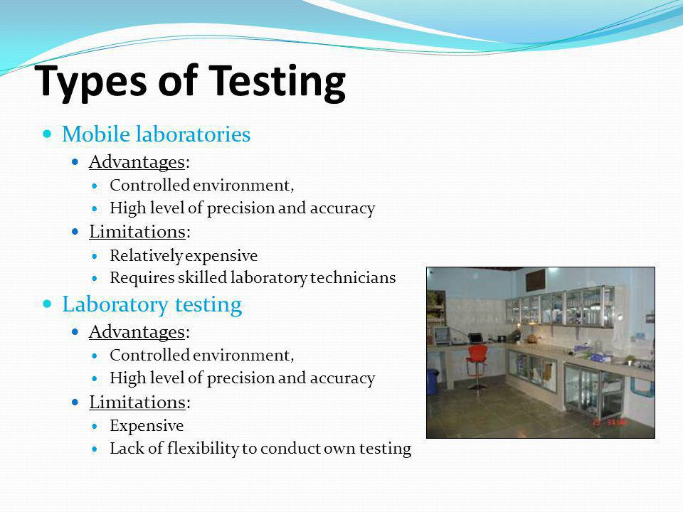 Types of Testing Mobile laboratories Laboratory testing Advantages: