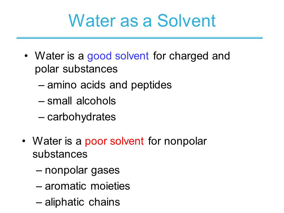 Water as a Solvent Water is a good solvent for charged and polar substances. amino acids and peptides.