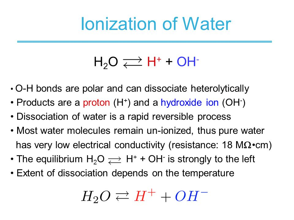 Ionization of Water H2O H+ + OH-
