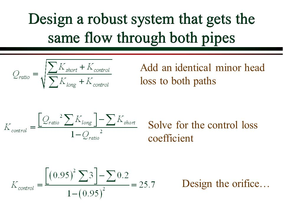 Design a robust system that gets the same flow through both pipes