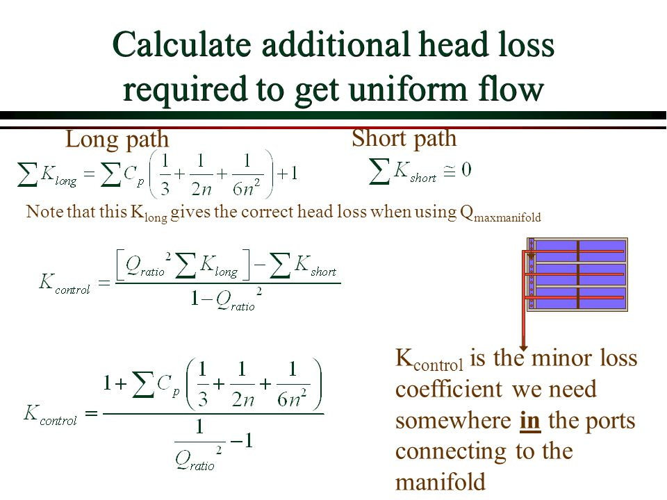 Calculate additional head loss required to get uniform flow