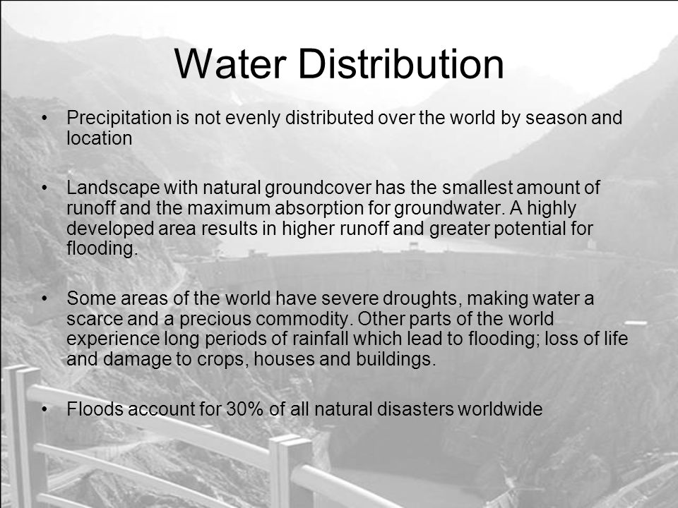 Water Distribution Precipitation is not evenly distributed over the world by season and location.