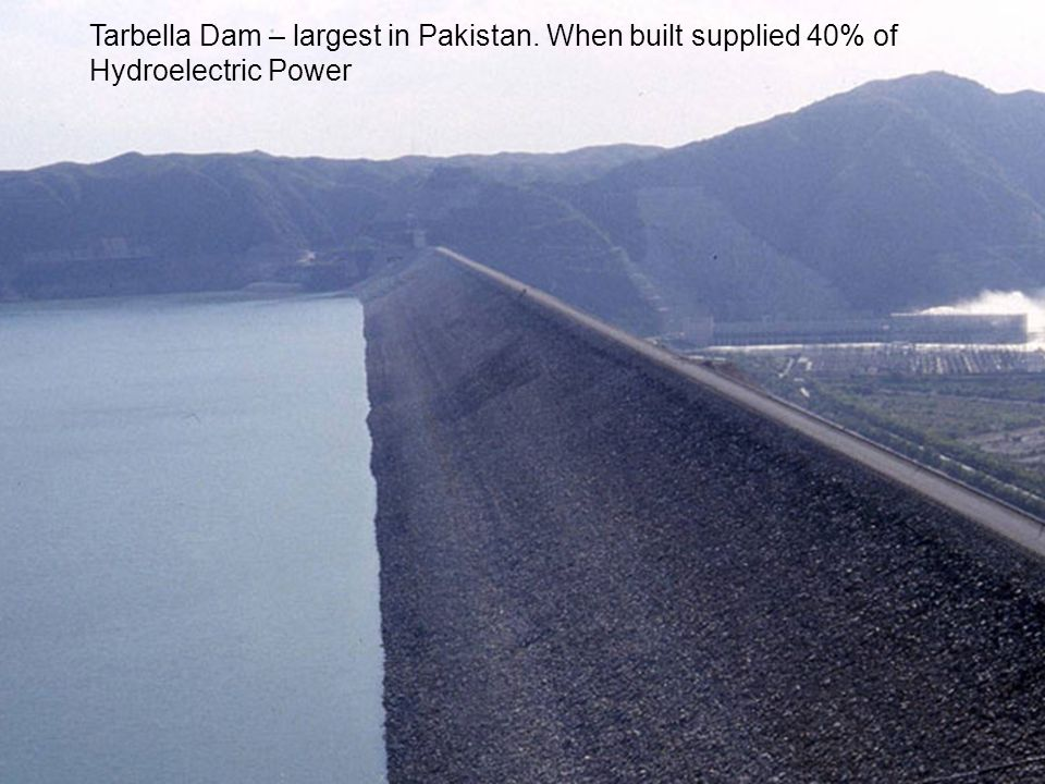 Tarbella Dam – largest in Pakistan. When built supplied 40% of