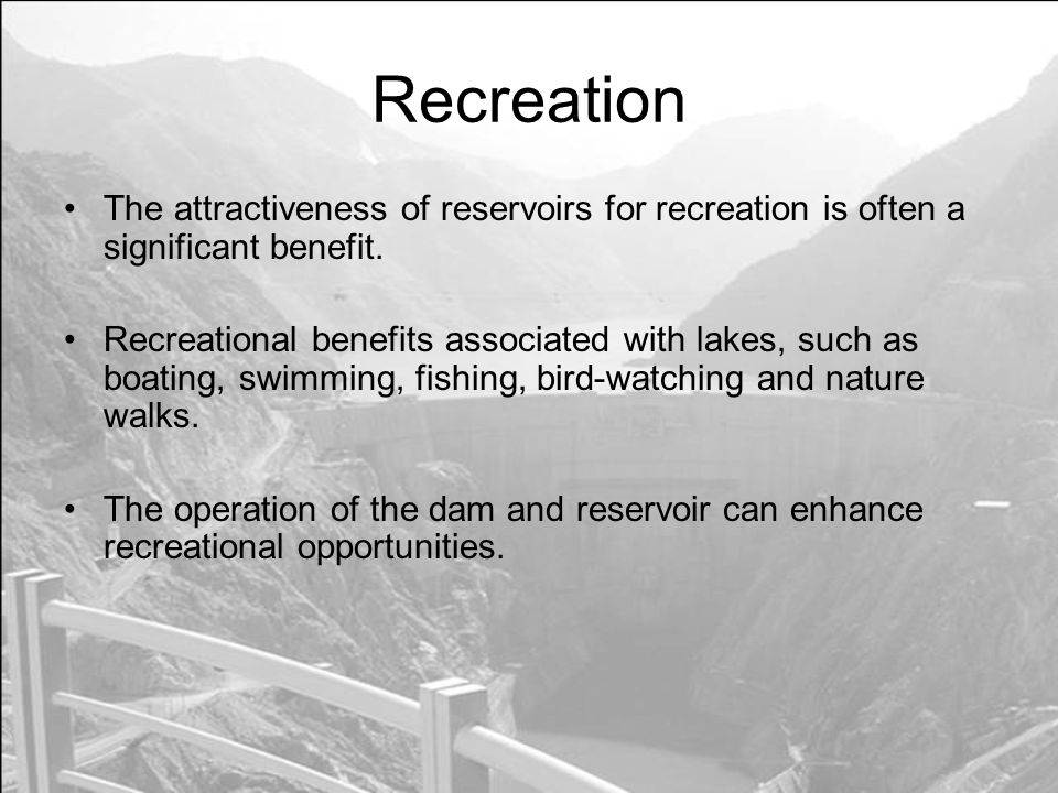 Recreation The attractiveness of reservoirs for recreation is often a significant benefit.