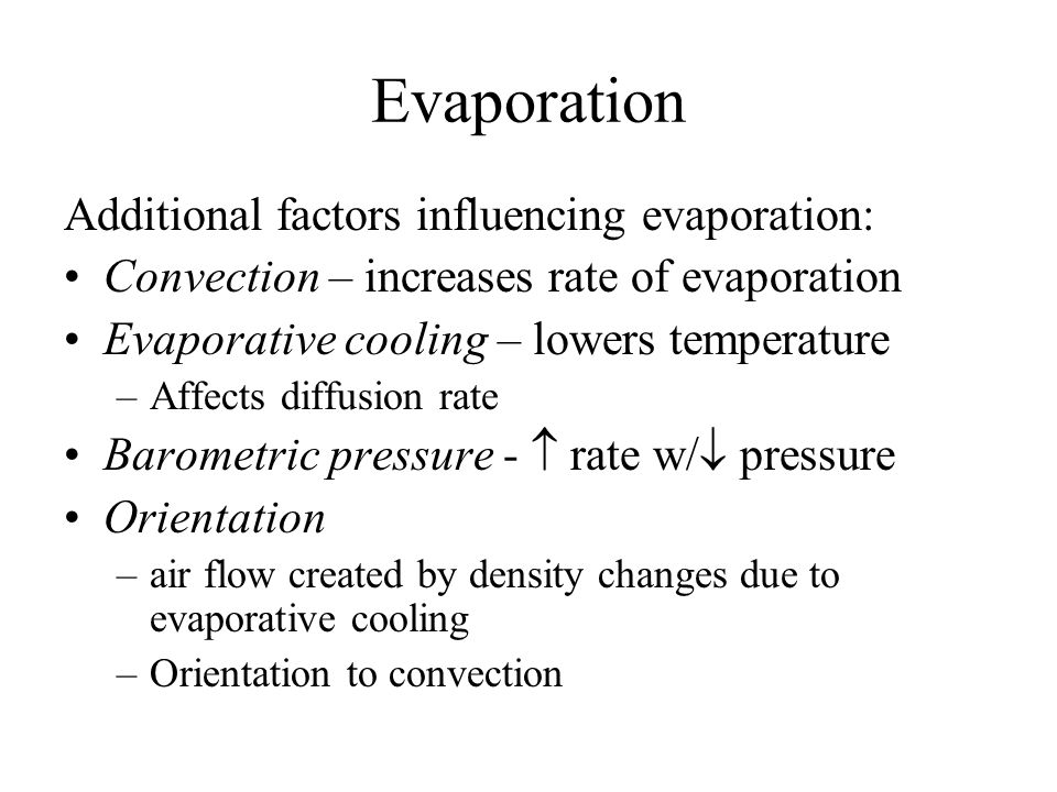 Evaporation Additional factors influencing evaporation: