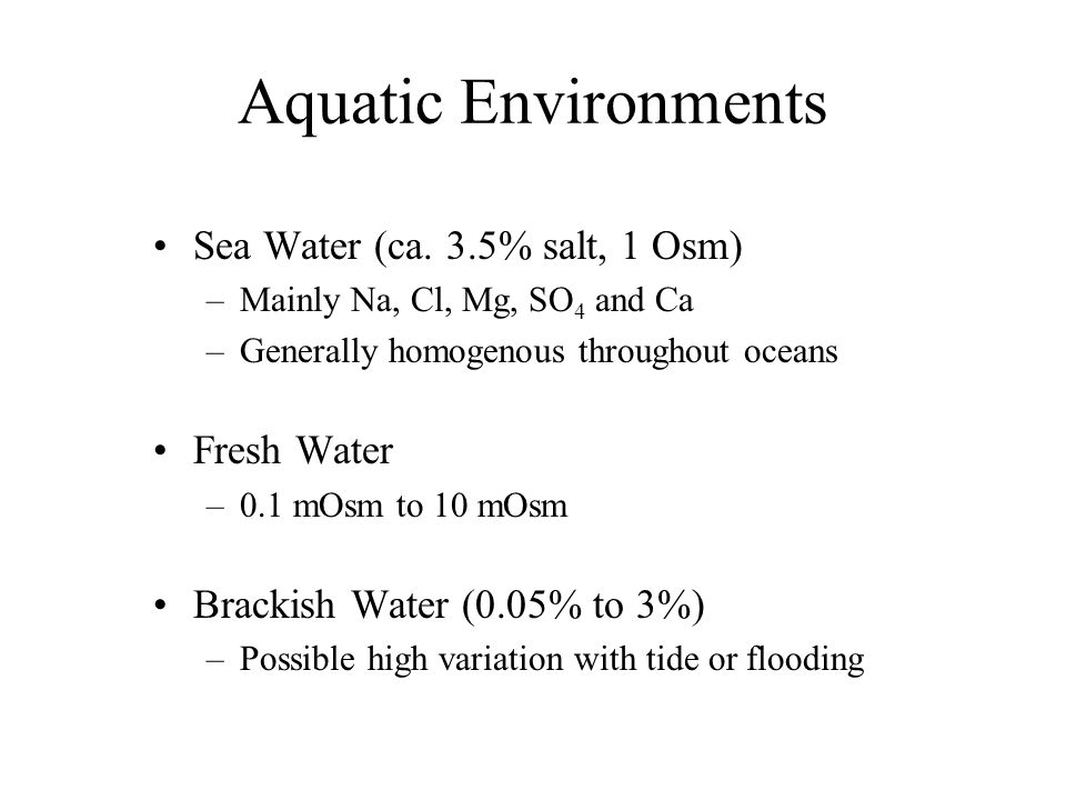 Aquatic Environments Sea Water (ca. 3.5% salt, 1 Osm) Fresh Water