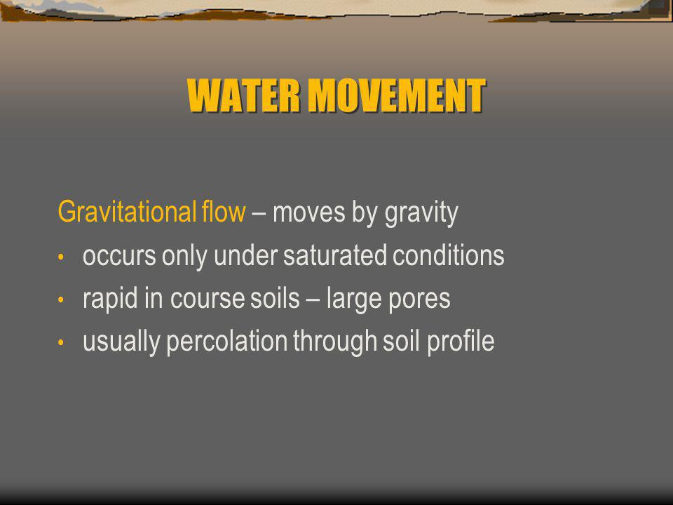 WATER MOVEMENT Gravitational flow – moves by gravity