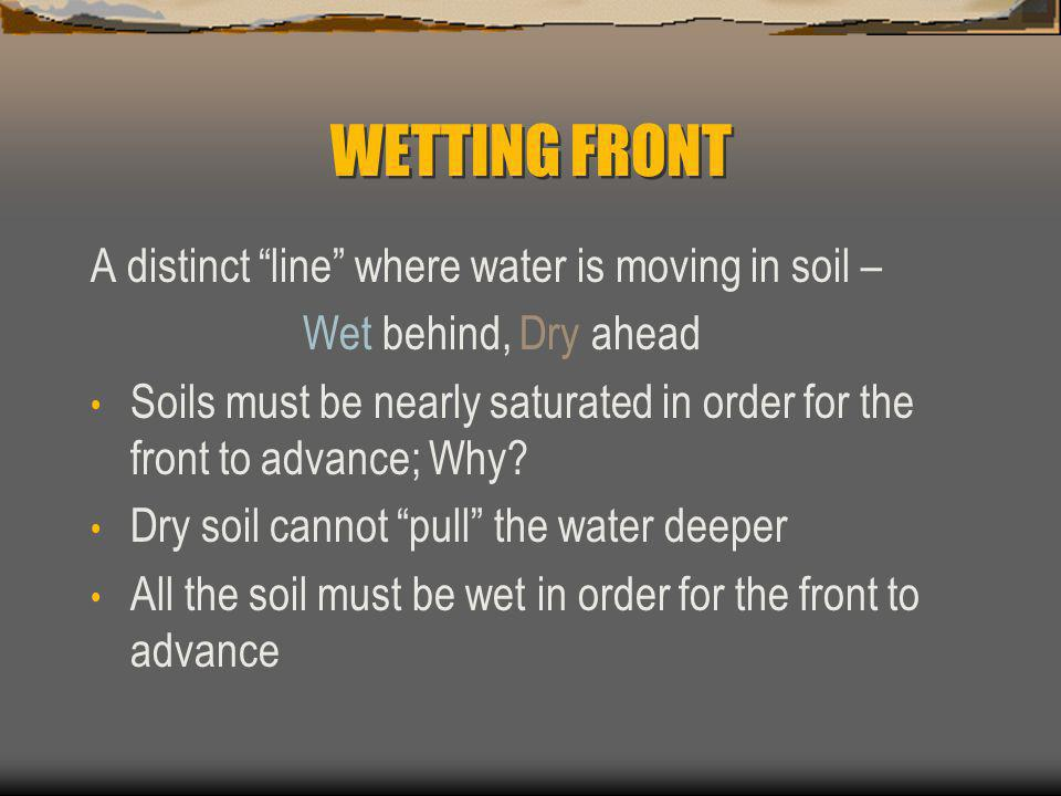 WETTING FRONT A distinct line where water is moving in soil –