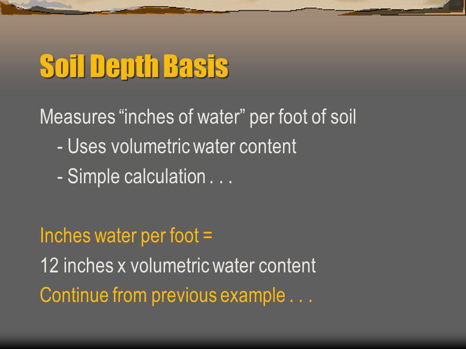 Soil Depth Basis Measures inches of water per foot of soil