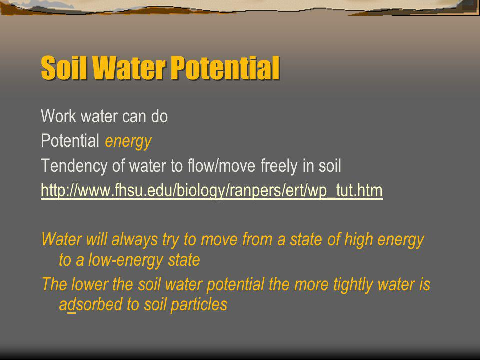 Soil Water Potential Work water can do Potential energy