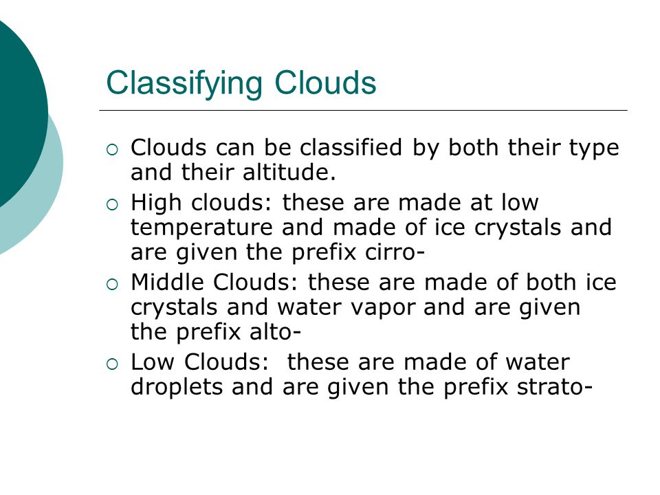 Classifying Clouds Clouds can be classified by both their type and their altitude.