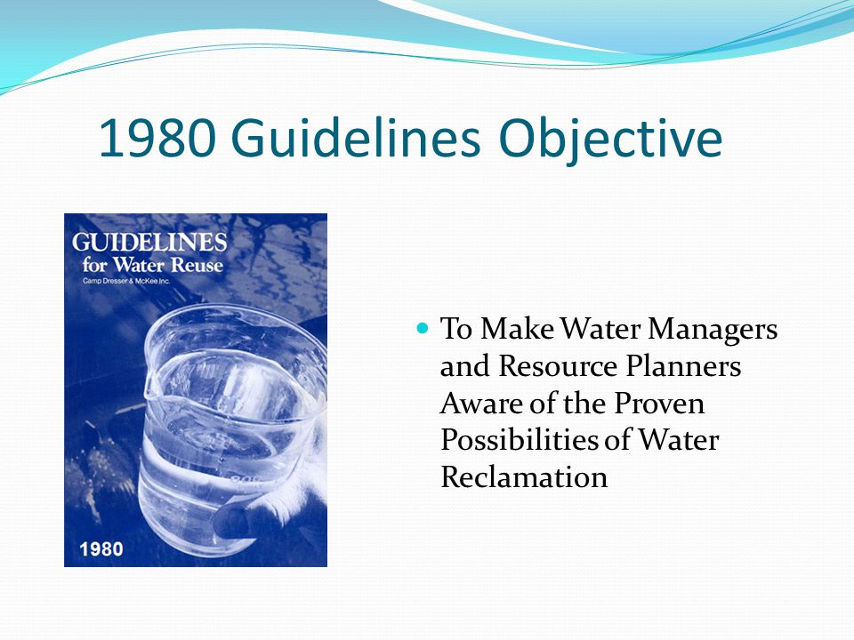 1980 Guidelines Objective To Make Water Managers and Resource Planners Aware of the Proven Possibilities of Water Reclamation.