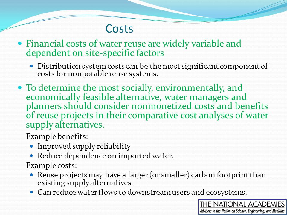 Costs Financial costs of water reuse are widely variable and dependent on site-specific factors.