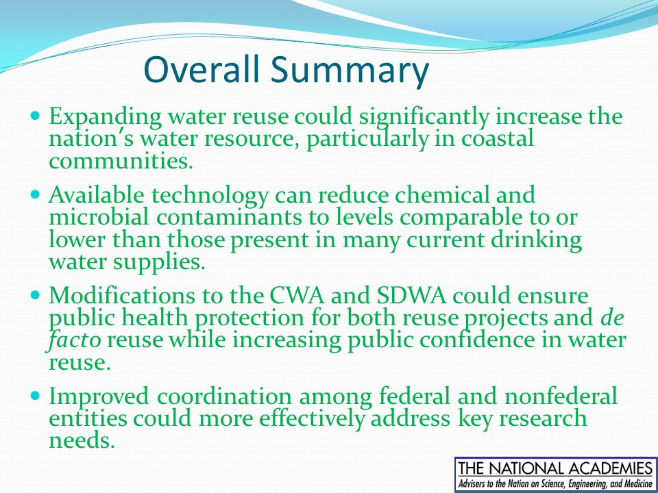 Overall Summary Expanding water reuse could significantly increase the nation's water resource, particularly in coastal communities.
