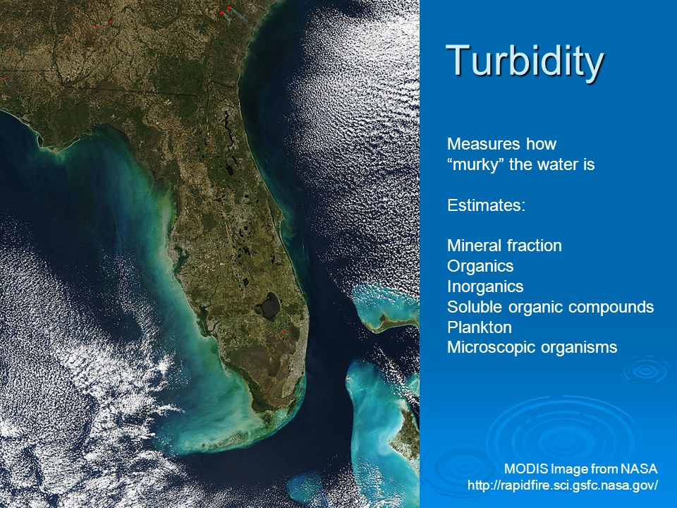 Turbidity Measures how murky the water is Estimates: