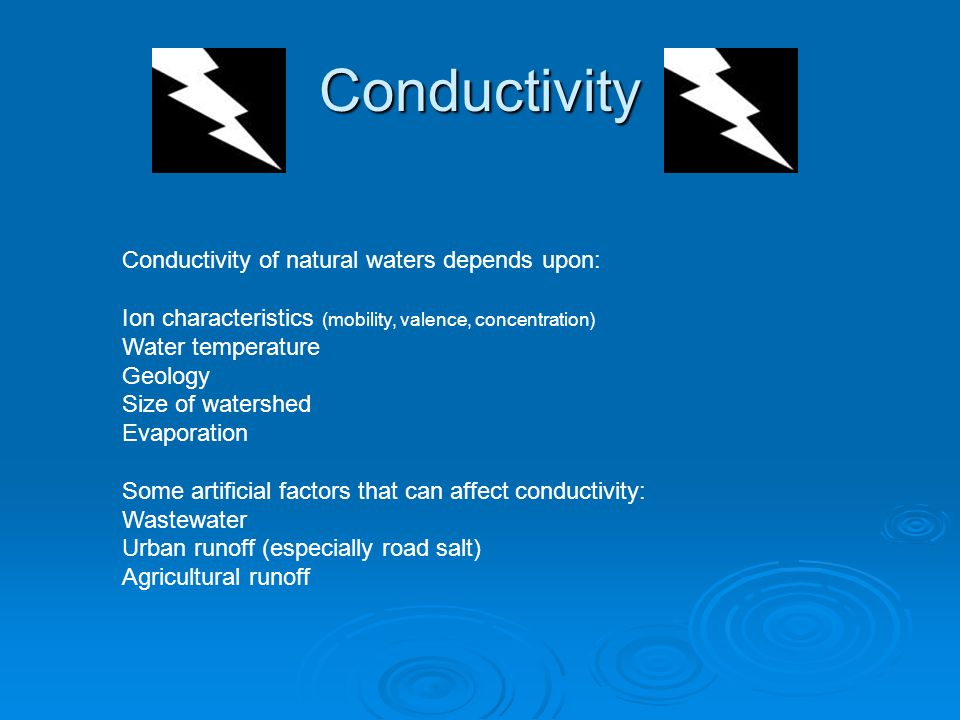 Conductivity Conductivity of natural waters depends upon: