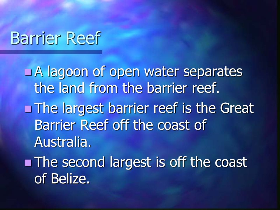 Barrier Reef A lagoon of open water separates the land from the barrier reef.