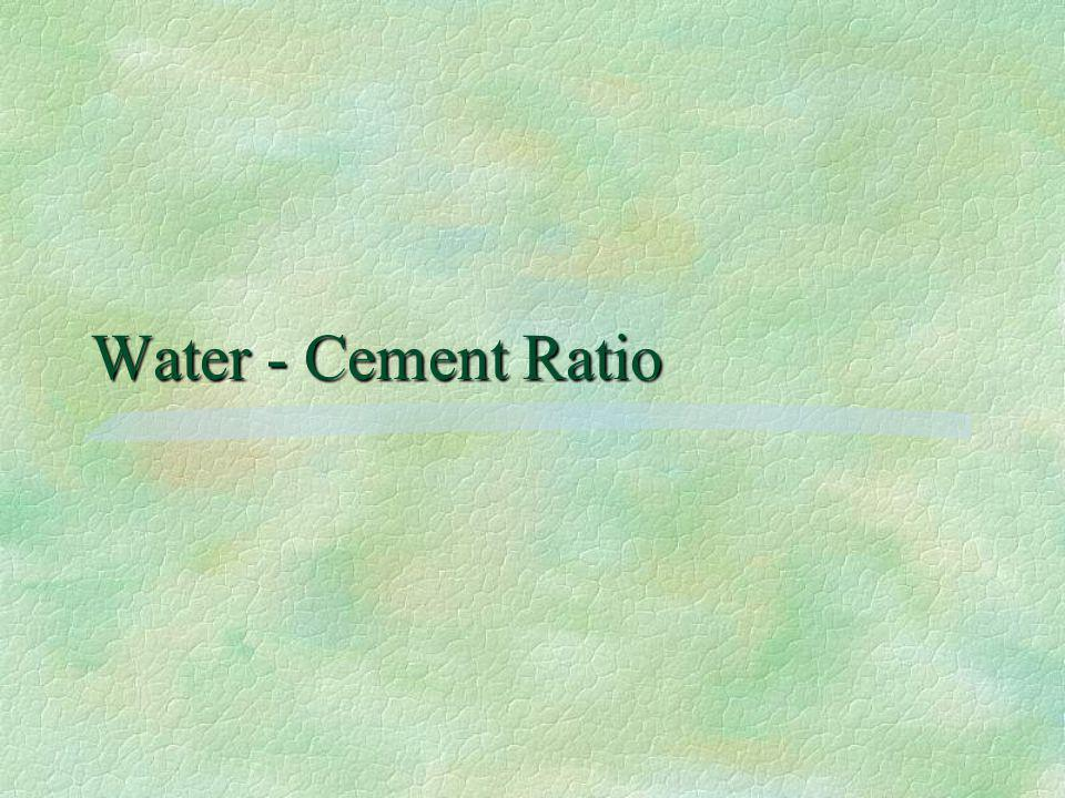 Water - Cement Ratio