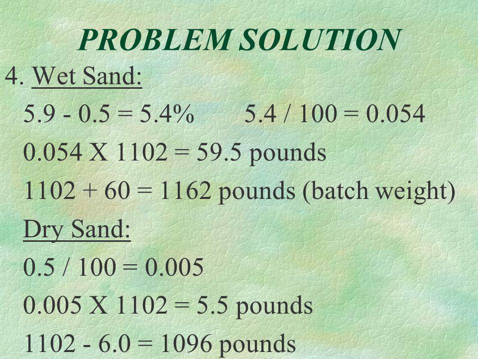 PROBLEM SOLUTION 4. Wet Sand: 5.9 - 0.5 = 5.4% 5.4 / 100 = 0.054