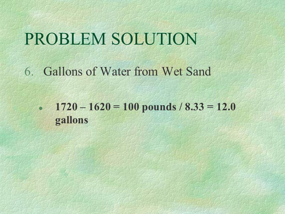 PROBLEM SOLUTION Gallons of Water from Wet Sand