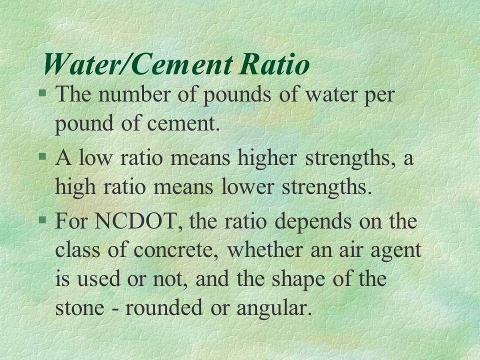 Water/Cement Ratio The number of pounds of water per pound of cement.