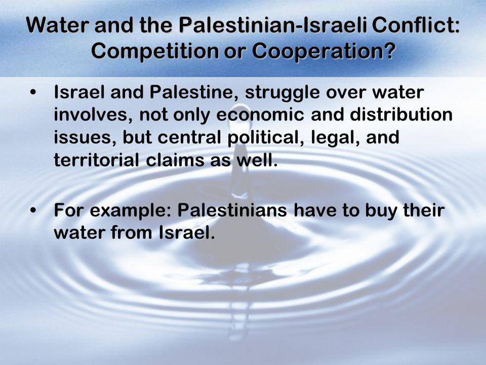 Water and the Palestinian-Israeli Conflict: Competition or Cooperation