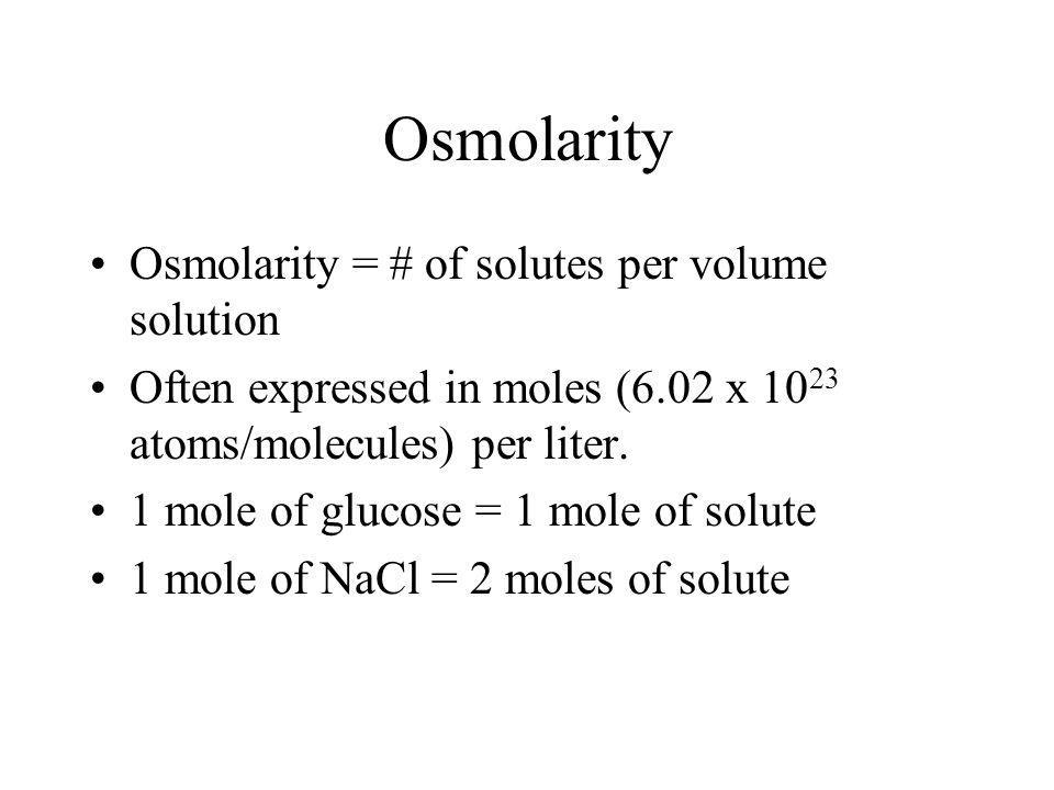 Osmolarity Osmolarity = # of solutes per volume solution