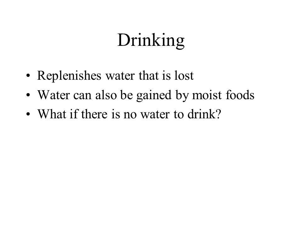 Drinking Replenishes water that is lost