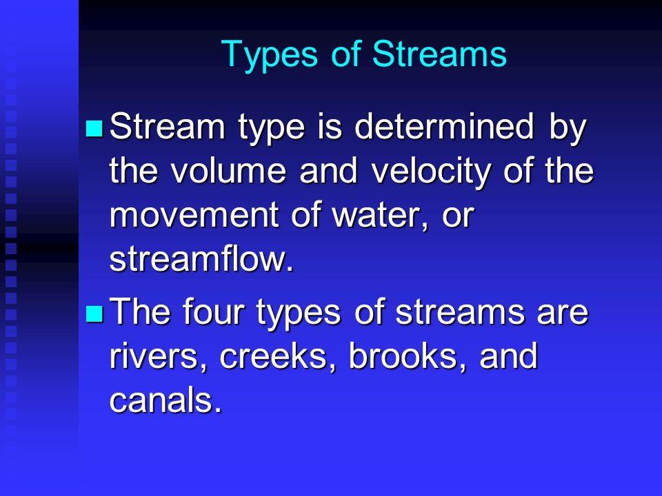Types of Streams Stream type is determined by the volume and velocity of the movement of water, or streamflow.