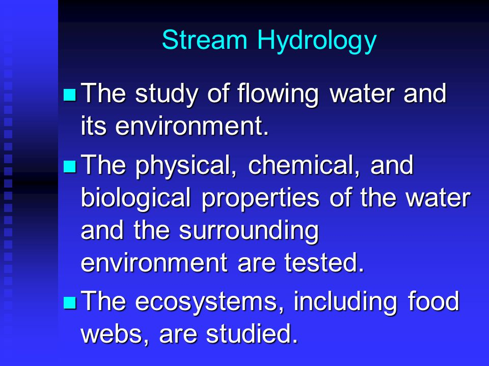 Stream Hydrology The study of flowing water and its environment.