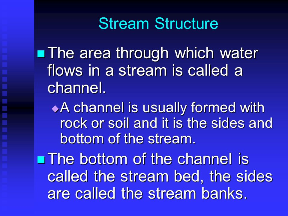 The area through which water flows in a stream is called a channel.
