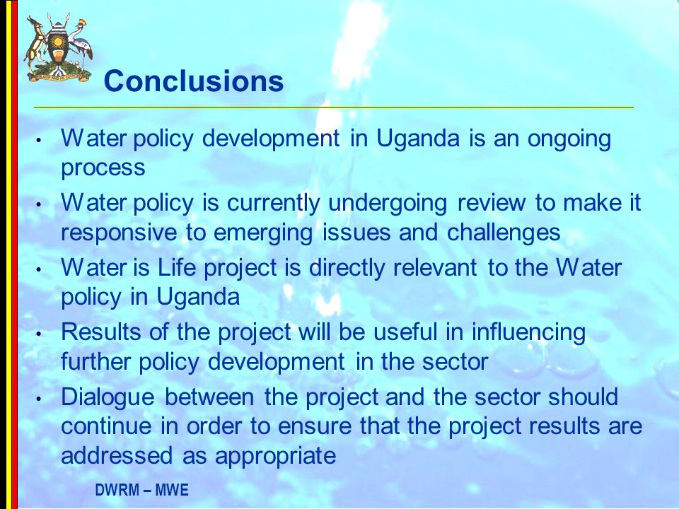 Conclusions Water policy development in Uganda is an ongoing process
