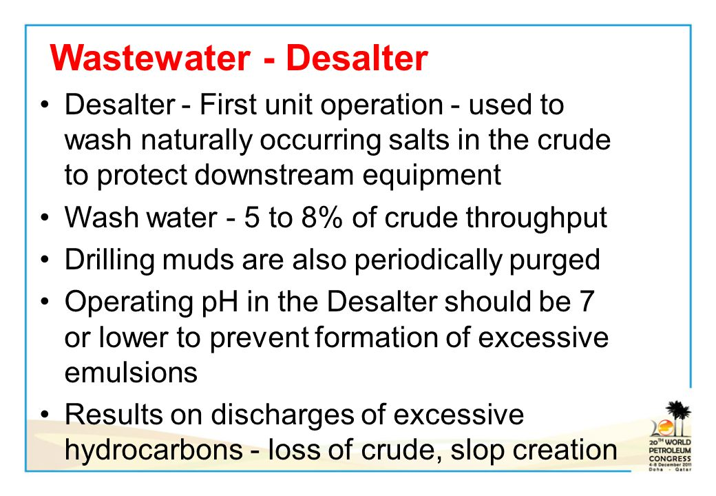 Wastewater - Desalter Desalter - First unit operation - used to wash naturally occurring salts in the crude to protect downstream equipment.