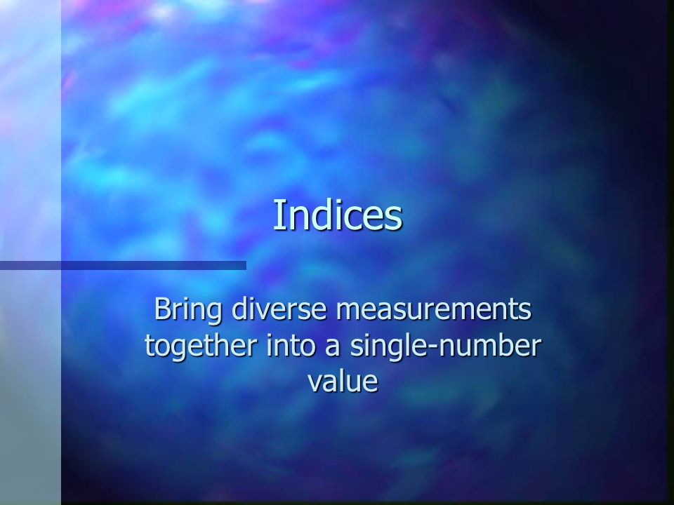 Bring diverse measurements together into a single-number value