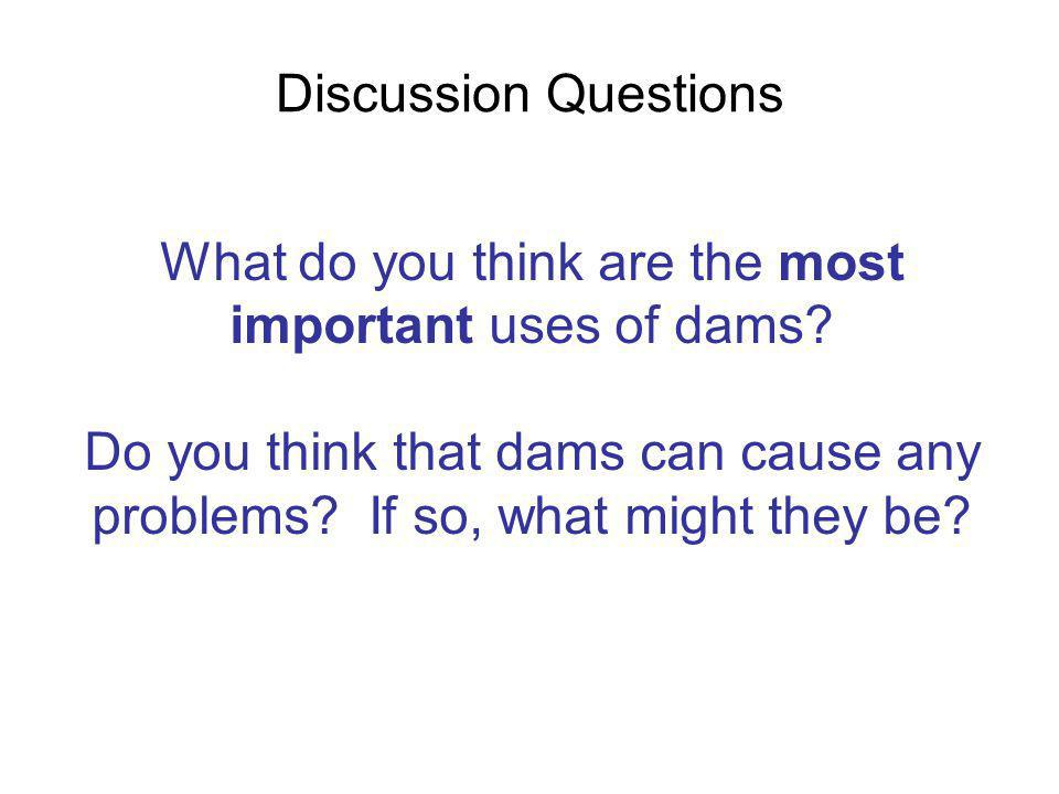 What do you think are the most important uses of dams